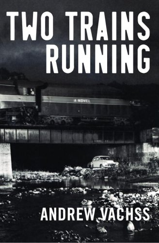 Two Trains Running: A Novel: Vachss, Andrew