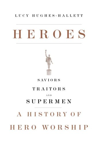 Heroes: Saviors, Traitors and Supermen - A History of Hero Worship