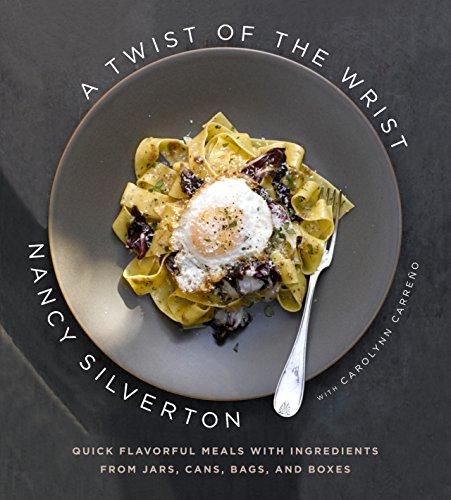 A Twist of the Wrist: Quick Flavorful Meals with Ingredients from Jars, Cans, Bags, and Boxes (1400044073) by Nancy Silverton