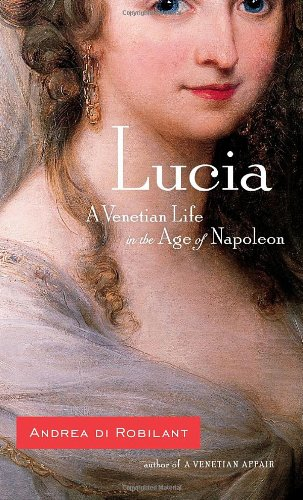 9781400044139: Lucia: A Venetian Life in the Age of Napoleon