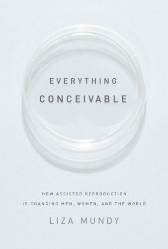 9781400044283: Everything Conceivable: How Assisted Reproduction Is Changing Our World