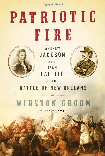 9781400044368: Patriotic Fire: Andrew Jackson and Jean Laffite at the Battle of New Orleans