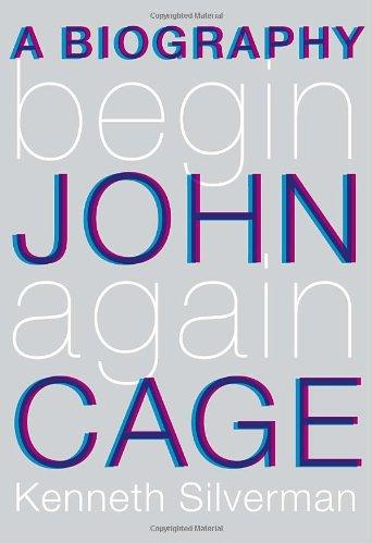 Begin Again: A Biography of John Cage