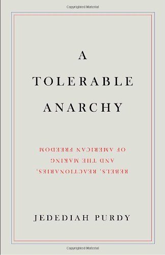9781400044474: A Tolerable Anarchy: Rebels, Reactionaries, and the Making of American Freedom