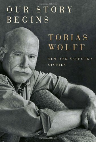 Our Story Begins: New and Selected Stories: Wolff, Tobias