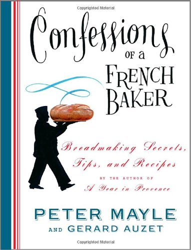 9781400044740: Confessions of a French Baker: Breadmaking Secrets, Tips, and Recipes