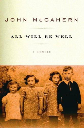 All Will Be Well: A Memoir: McGahern, John