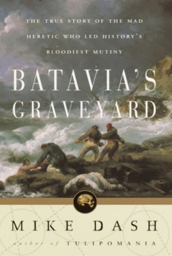 9781400045105: Batavia's Graveyard : The True Story of the Mad Heretic Who Led History's Bloodiest Mutiny - ARC
