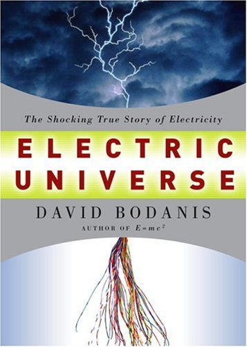 The Electric Universe: The Shocking True Story Of Electricity (Signed First Printing): Bodanis, ...
