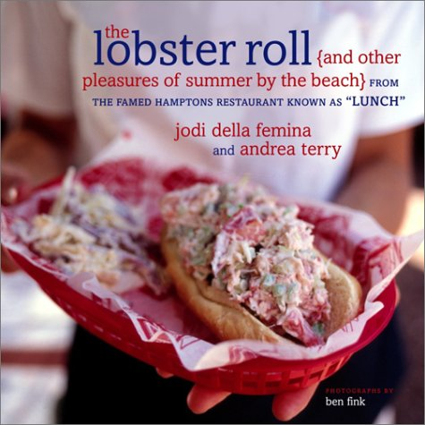 The Lobster Roll: {and other pleasures of summer by the beach} (1400045843) by Andrea Terry; Jodi della Femina