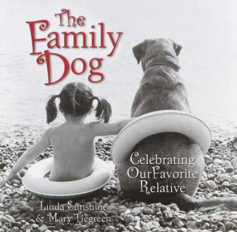 The Family Dog: Celebrating Our Favorite Relative (1400045932) by Linda Sunshine; Mary Tiegreen