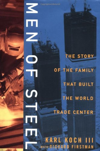 Men of Steel: The Story of the Family That Built the World Trade Center: Koch, Karl;Firstman, ...