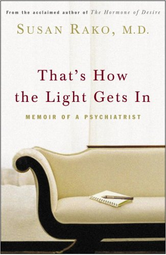9781400046058: That's How the Light Gets In: Memoir of a Psychiatrist