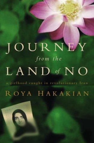 Journey from the Land of No: A Girlhood Caught in Revolutionary Iran: Hakakian, Roya