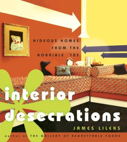 9781400046409: Interior Desecrations: Hideous Homes from the Horrible 70's