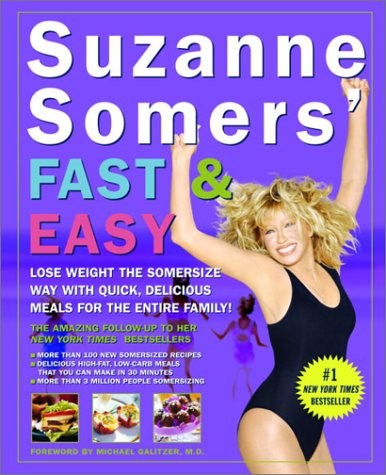 Suzanne Somers' Fast and Easy: Lose Weight the Somersize Way with Quick, Delicious Meals for the ...
