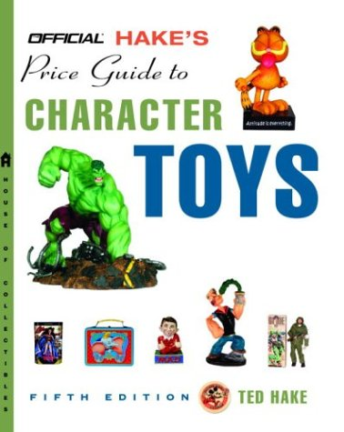 The Official Hake's Price Guide to Character Toys, Edition #5 (Official Price Guide to Pop ...