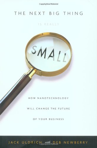The Next Big Thing Is Really Small: How Nanotechnology Will Change the Future of Your Business (9781400046898) by Jack Uldrich; Deb Newberry