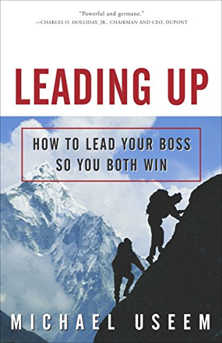 9781400047000: Leading Up: How to Lead Your Boss So You Both Win