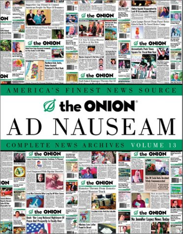The Onion Ad Nauseam: Complete News Archives, Volume 13 (9781400047246) by Robert Siegel; Carol Kolb; Todd Hanson; John Krewson; Onion Editors