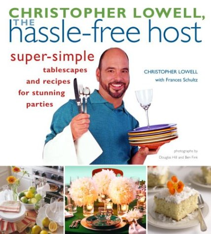 Christopher Lowell, The Hassle-Free Host: Super-Simple Tablescapes and Recipes for Stunning Parties (9781400047260) by Christopher Lowell