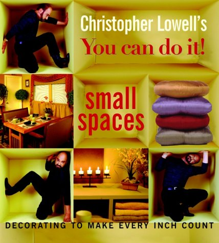 Christopher Lowell's You Can Do It! Small Spaces: Decorating to Make Every Inch Count (1400047277) by Christopher Lowell