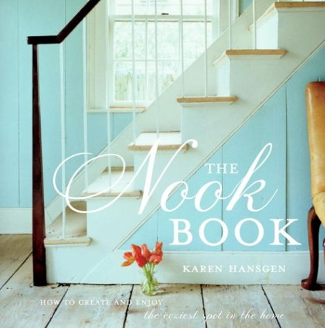 The Nook Book: How to Create and Enjoy the Coziest Spot in the Home: Hansgen, Karen