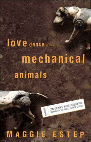 9781400047550: Love Dance of the Mechanical Animals: Confessions, Highly Subjective Journalism, Old Rants and New Stories