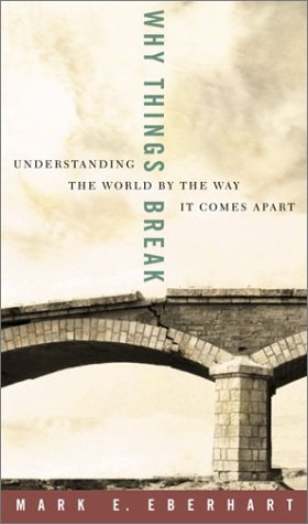 9781400047604: Why Things Break: Understanding the World by the Way It Comes Apart
