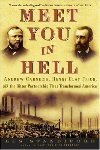 9781400047673: Meet You in Hell: Andrew Carnegie, Henry Clay Frick, and the Bitter Partnership That Transformed America