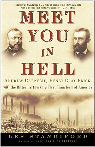 9781400047680: Meet You in Hell: Andrew Carnegie, Henry Clay Frick, and the Bitter Partnership That Changed America