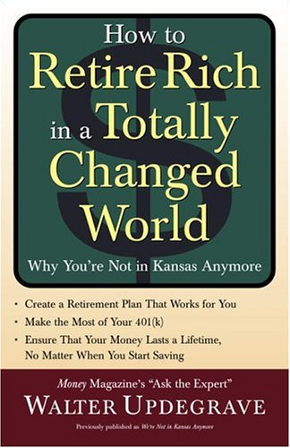 How to Retire Rich in a Totally Changed World: Why You're Not in Kansas Anymore: Updegrave, ...