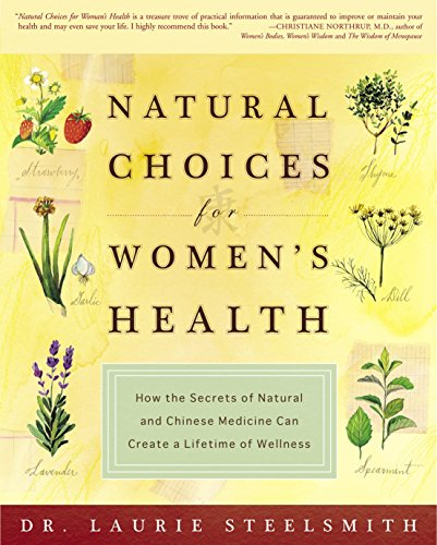 9781400047963: Natural Choices for Women's Health: How the Secrets of Natural and Chinese Medicine Can Create a Lifetime of Wellness