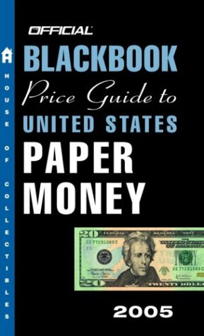 9781400048397: The Official Blackbook Price Guide to U.S. Paper Money 2005, 37th Edition (OFFICIAL BLACKBOOK PRICE GUIDE TO UNITED STATES PAPER MONEY)