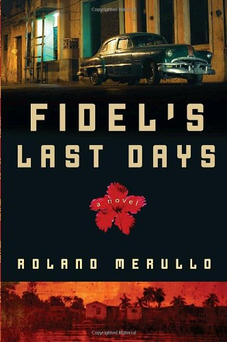 9781400048687: Fidel's Last Days: A Novel