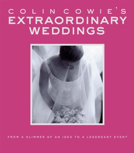 9781400048724: Colin Cowie's Extraordinary Weddings: From a Glimmer of an Idea to a Legendary Event