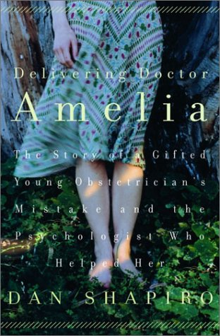 9781400048953: Delivering Doctor Amelia: The Story of a Gifted Young Obstetrician's Mistake and the Psychologist Who Helped Her