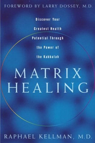 Matrix Healing: Discover Your Greatest Health Potential Through the Power of Kabbalah: Kellman, ...