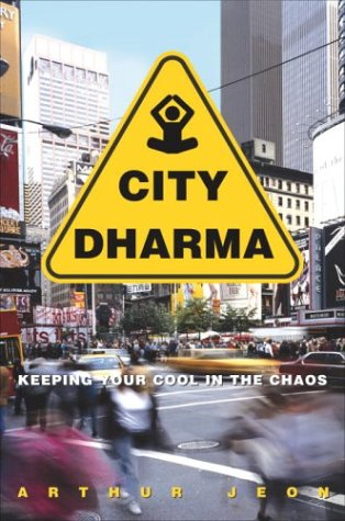 City Dharma: Keeping Your Cool in the Chaos: Jeon, Arthur