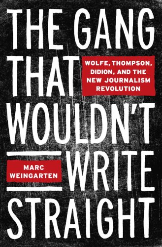 Gang That Wouldnt Write Straight : Wolfe, Mailer, Didion And The New Journalism Revolution