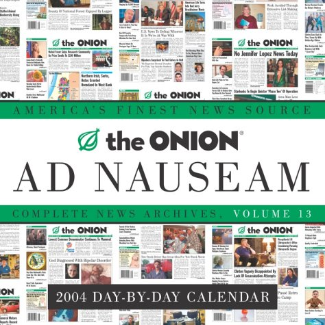 The Onion Ad Nauseam 2004 Day-by-Day Calendar: Complete News Archives, Volume 13: Onion, Robert ...