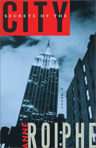 Secrets of the City: A Novel: Anne Roiphe