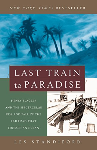 Last Train to Paradise: Henry Flagler &: Les Stanford