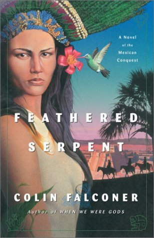 9781400049578: Feathered Serpent: A Novel of the Mexican Conquest