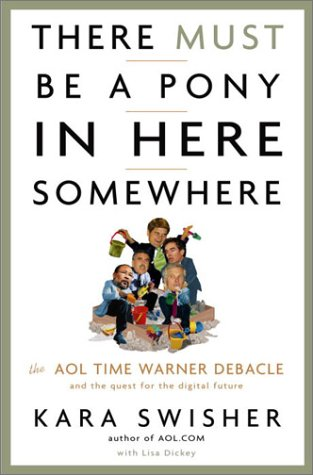 9781400049639: There Must Be a Pony in Here Somewhere: The AOL Time Warner Debacle and the Quest for a Digital Future