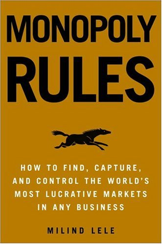 9781400049721: Monopoly Rules: How To Find, Capture, and Control The Most Lucrative Markets in Any Business