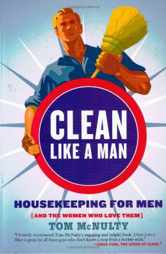 9781400049752: Clean Like a Man: Housekeeping for Men (and the Women Who Love Them)