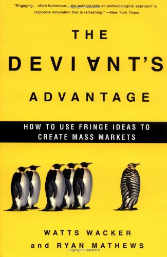 9781400050000: The Deviant's Advantage: How to Use Fringe Ideas to Create Mass Markets