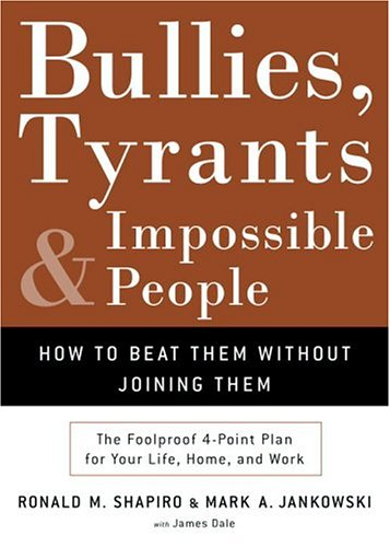 9781400050116: Bullies, Tyrants, and Impossible People: How to Beat Them Without Joining Them