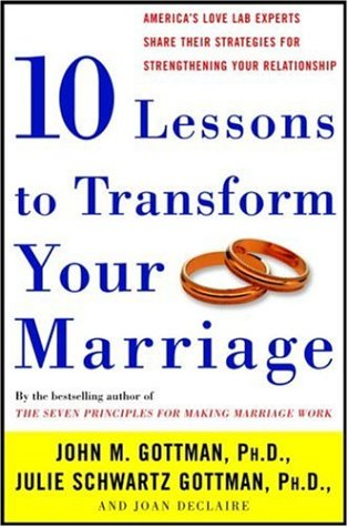 Ten Lessons to Transform Your Marriage: America's: John Phd Gottman,
